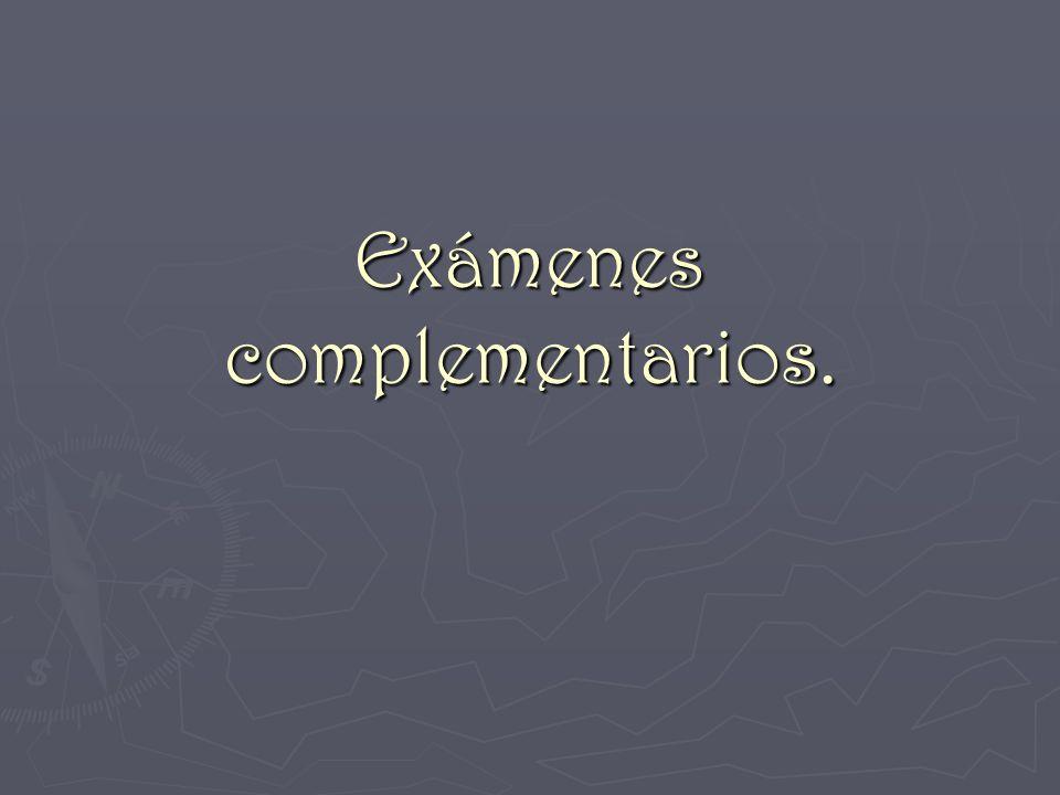 Exámenes complementarios.