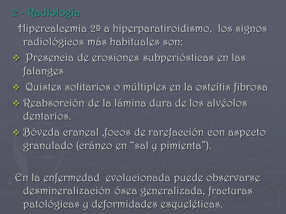 2 - Radiología Hipercalcemia 2ª a hiperparatiroidismo, los signos radiológicos más habituales son: