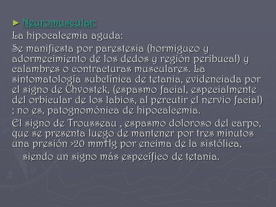 Neuromuscular: La hipocalcemia aguda: