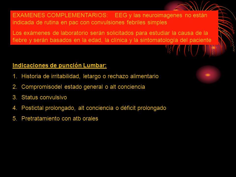 EXAMENES COMPLEMENTARIOS: EEG y las neuroimagenes no están indicada de rutina en pac con convulsiones febriles simples