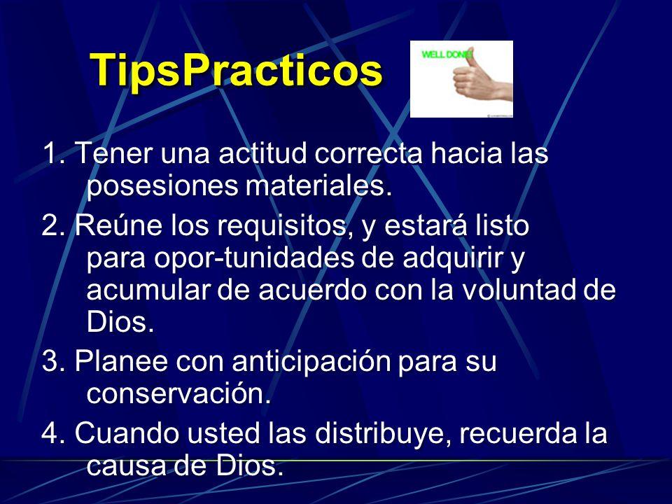 TipsPracticos 1. Tener una actitud correcta hacia las posesiones materiales.