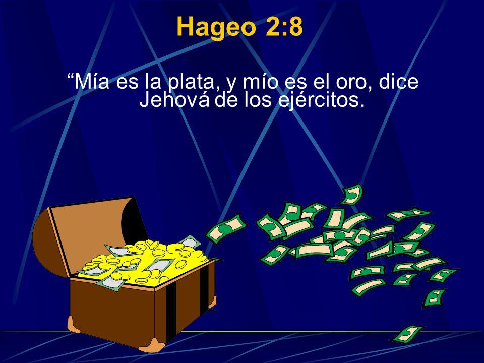 Mía es la plata, y mío es el oro, dice Jehová de los ejércitos.