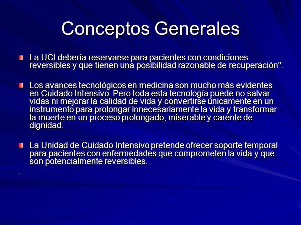 Conceptos GeneralesLa UCI debería reservarse para pacientes con condiciones reversibles y que tienen una posibilidad razonable de recuperación .