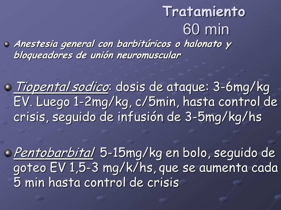 Tratamiento 60 minAnestesia general con barbitúricos o halonato y bloqueadores de unión neuromuscular.