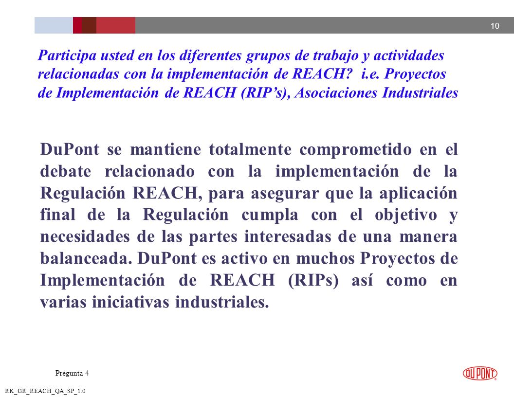 Participa usted en los diferentes grupos de trabajo y actividades relacionadas con la implementación de REACH i.e. Proyectos de Implementación de REACH (RIP's), Asociaciones Industriales