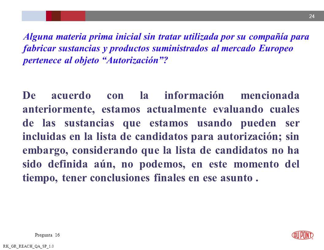 Alguna materia prima inicial sin tratar utilizada por su compañía para fabricar sustancias y productos suministrados al mercado Europeo pertenece al objeto Autorización