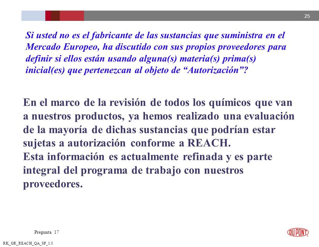 Si usted no es el fabricante de las sustancias que suministra en el Mercado Europeo, ha discutido con sus propios proveedores para definir si ellos están usando alguna(s) materia(s) prima(s) inicial(es) que pertenezcan al objeto de Autorización