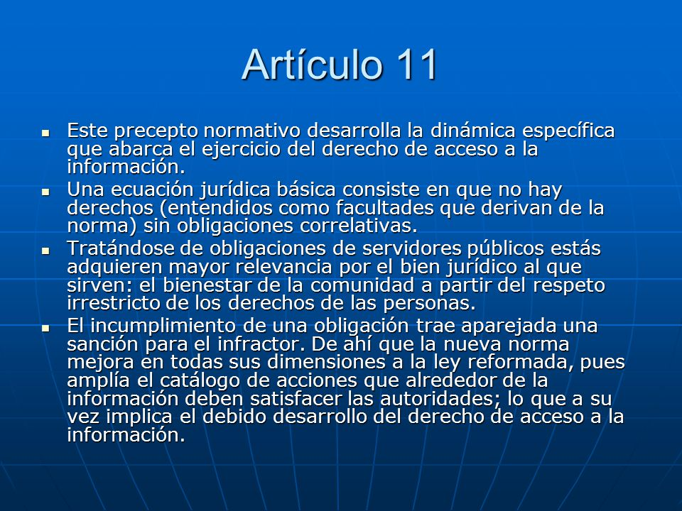 Artículo 11 Este precepto normativo desarrolla la dinámica específica que abarca el ejercicio del derecho de acceso a la información.