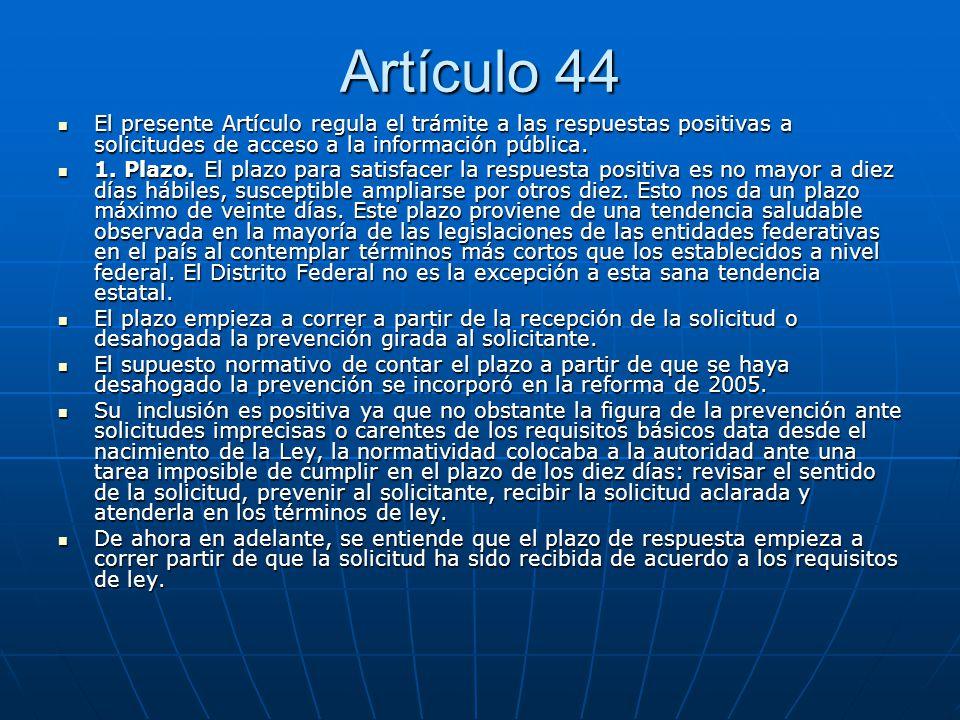 Artículo 44 El presente Artículo regula el trámite a las respuestas positivas a solicitudes de acceso a la información pública.