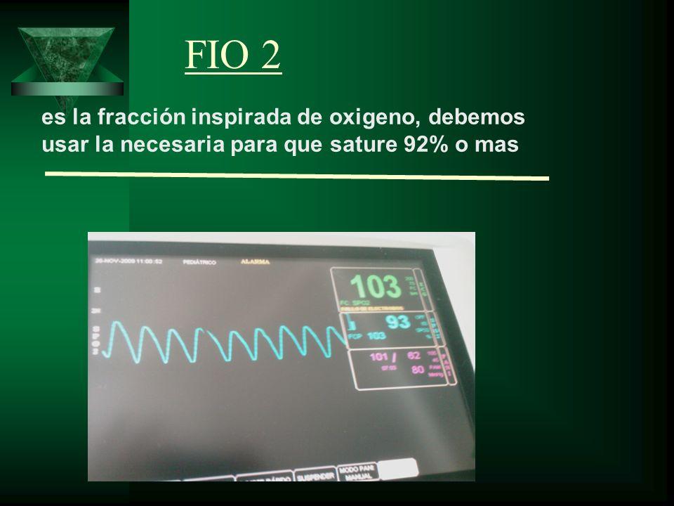 FIO 2 es la fracción inspirada de oxigeno, debemos usar la necesaria para que sature 92% o mas