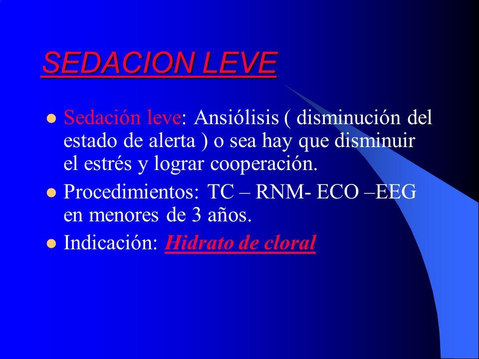 SEDACION LEVESedación leve: Ansiólisis ( disminución del estado de alerta ) o sea hay que disminuir el estrés y lograr cooperación.