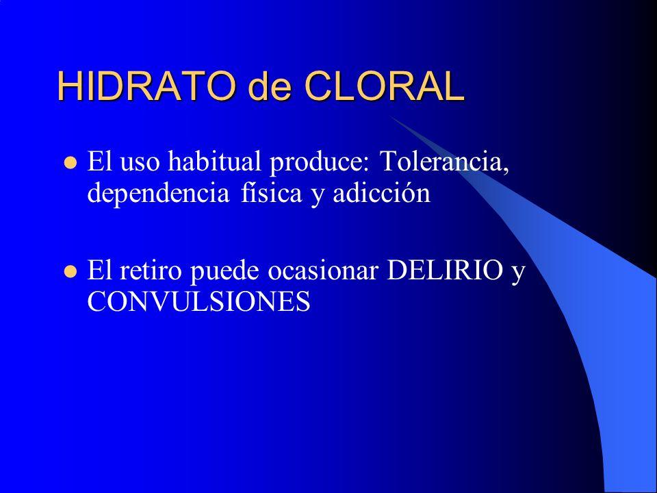 HIDRATO de CLORAL El uso habitual produce: Tolerancia, dependencia física y adicción.