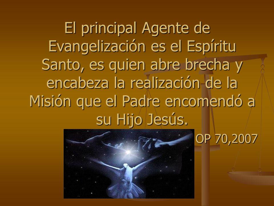 El principal Agente de Evangelización es el Espíritu Santo, es quien abre brecha y encabeza la realización de la Misión que el Padre encomendó a su Hijo Jesús.