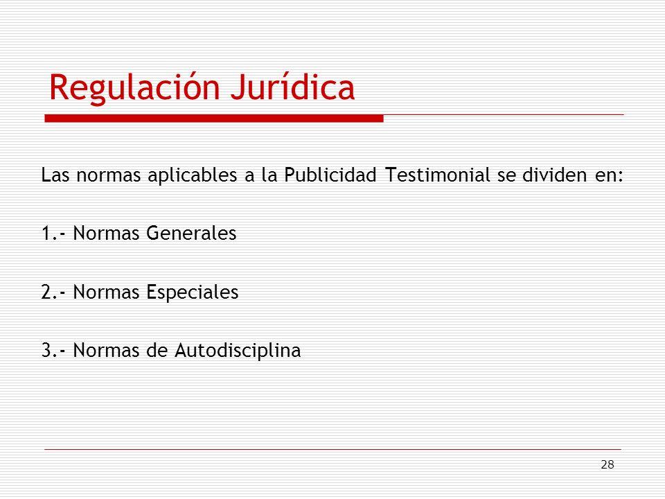 Regulación Jurídica Las normas aplicables a la Publicidad Testimonial se dividen en: 1.- Normas Generales.
