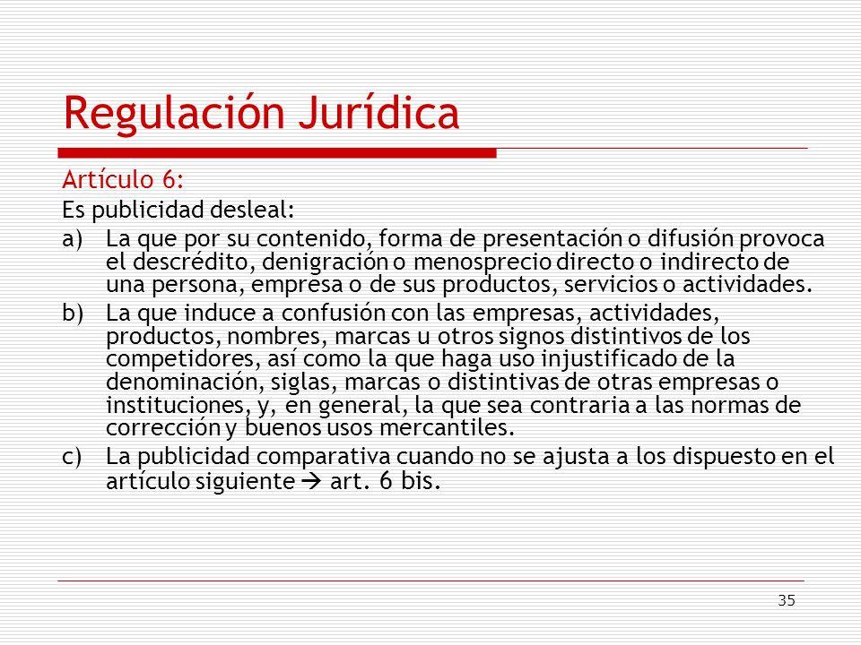Regulación Jurídica Artículo 6: Es publicidad desleal:
