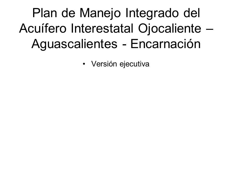 Plan de Manejo Integrado del Acuífero Interestatal Ojocaliente – Aguascalientes - Encarnación