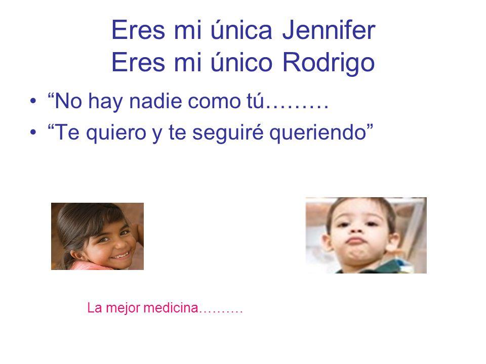 Eres mi única Jennifer Eres mi único Rodrigo