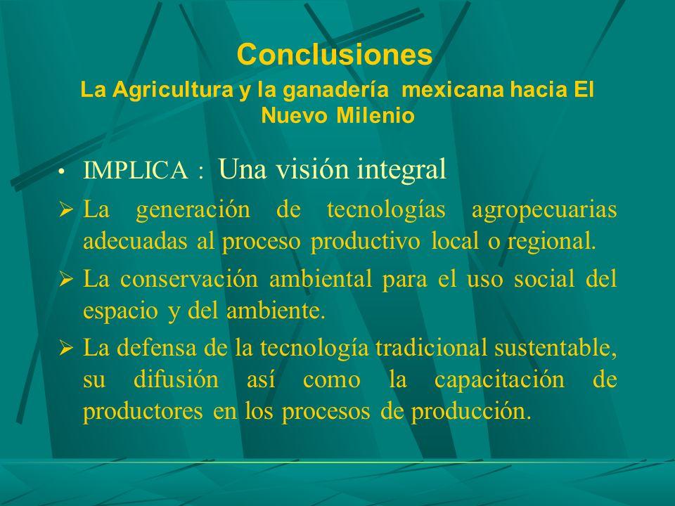 Conclusiones La Agricultura y la ganadería mexicana hacia El Nuevo Milenio