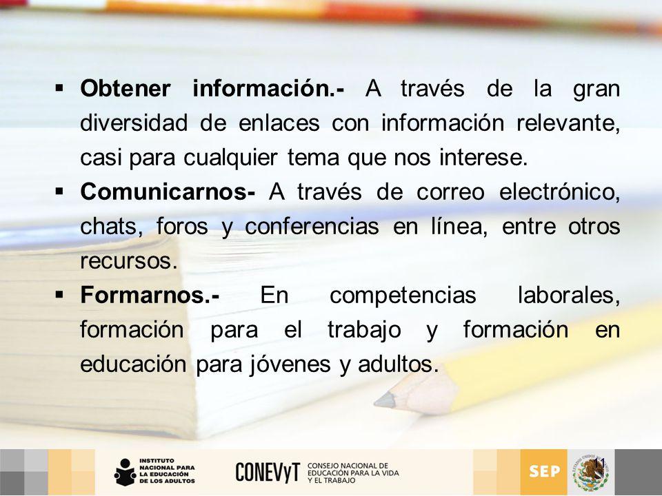 Obtener información.- A través de la gran diversidad de enlaces con información relevante, casi para cualquier tema que nos interese.