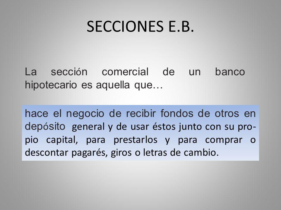 SECCIONES E.B. La sección comercial de un banco hipotecario es aquella que…