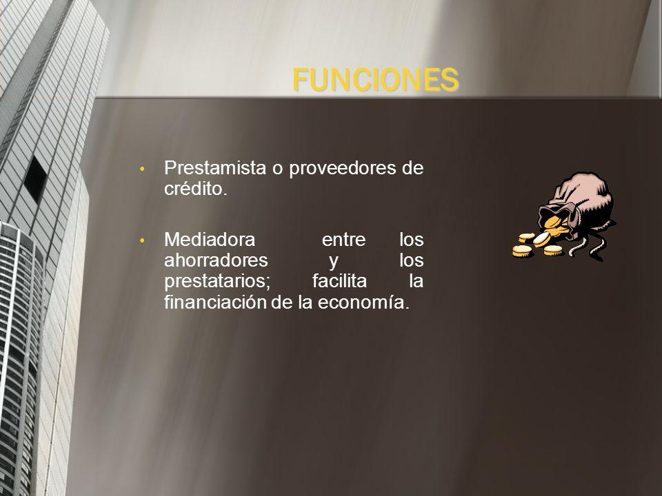 FUNCIONES Prestamista o proveedores de crédito.