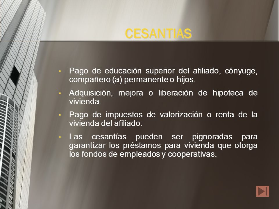 CESANTIAS Pago de educación superior del afiliado, cónyuge, compañero (a) permanente o hijos.