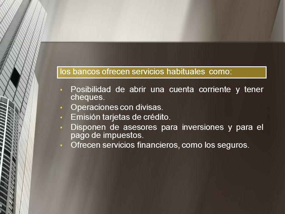 los bancos ofrecen servicios habituales como:
