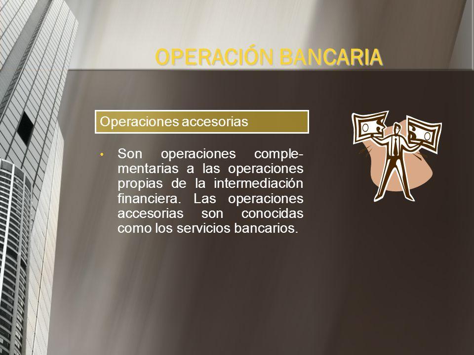 OPERACIÓN BANCARIA Operaciones accesorias
