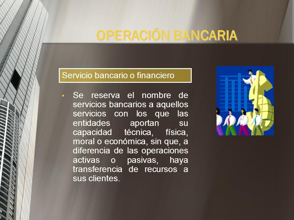 OPERACIÓN BANCARIA Servicio bancario o financiero