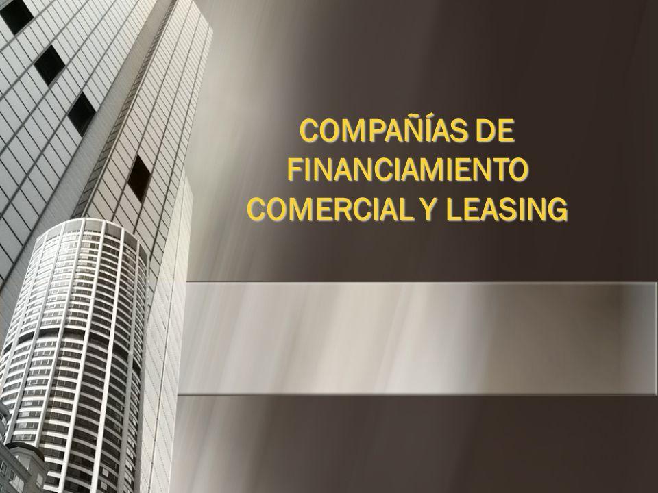 COMPAÑÍAS DE FINANCIAMIENTO COMERCIAL Y LEASING