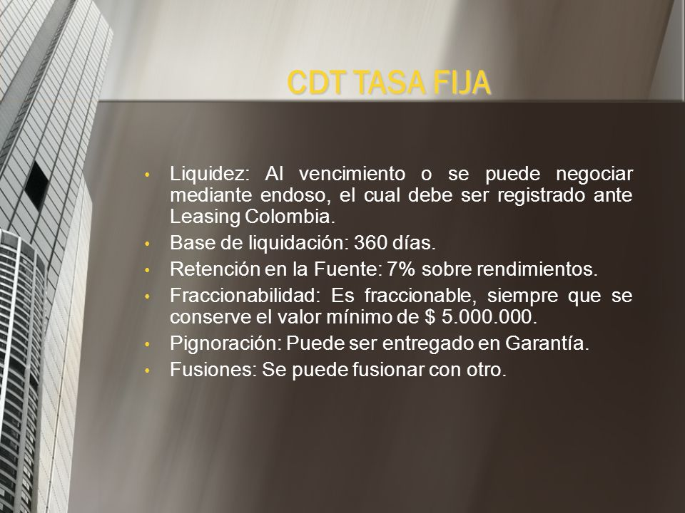 CDT TASA FIJA Liquidez: Al vencimiento o se puede negociar mediante endoso, el cual debe ser registrado ante Leasing Colombia.