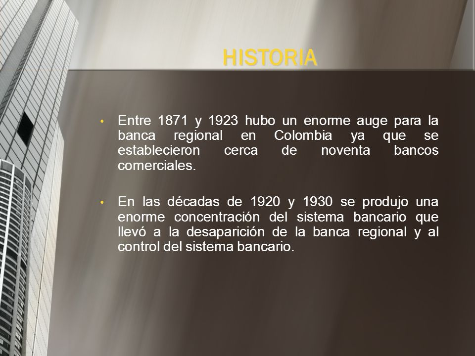 HISTORIA Entre 1871 y 1923 hubo un enorme auge para la banca regional en Colombia ya que se establecieron cerca de noventa bancos comerciales.