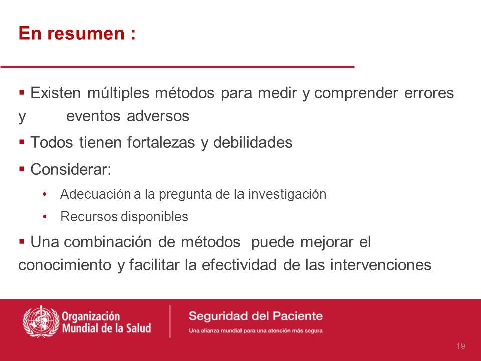 En resumen : Existen múltiples métodos para medir y comprender errores y eventos adversos. Todos tienen fortalezas y debilidades.