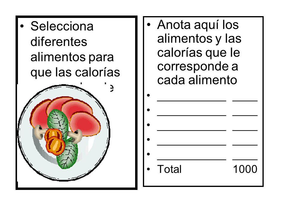 Selecciona diferentes alimentos para que las calorías no excedan de 1000.