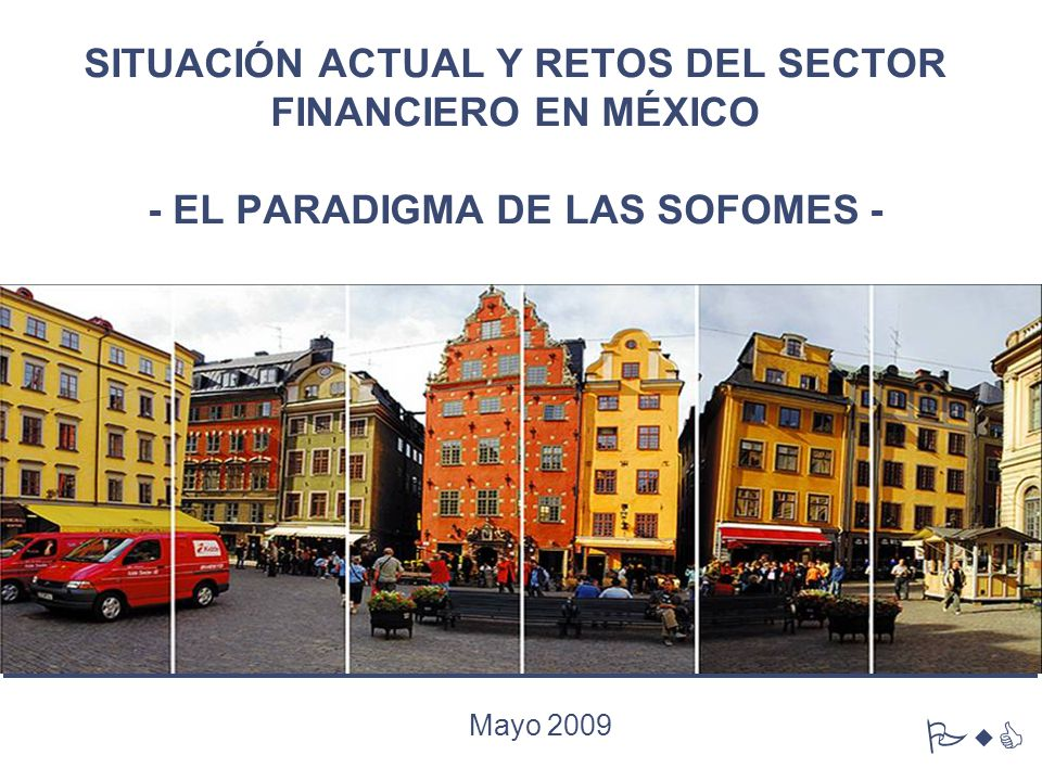 SITUACIÓN ACTUAL Y RETOS DEL SECTOR FINANCIERO EN MÉXICO - EL PARADIGMA DE LAS SOFOMES -