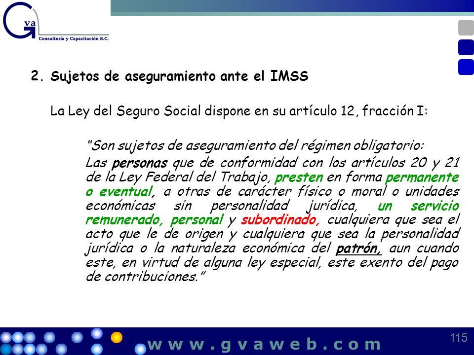 w w w . g v a w e b . c o m 2. Sujetos de aseguramiento ante el IMSS