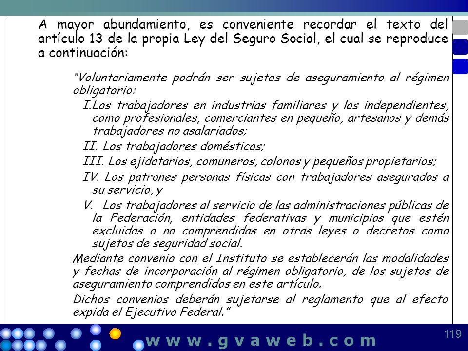 A mayor abundamiento, es conveniente recordar el texto del artículo 13 de la propia Ley del Seguro Social, el cual se reproduce a continuación: