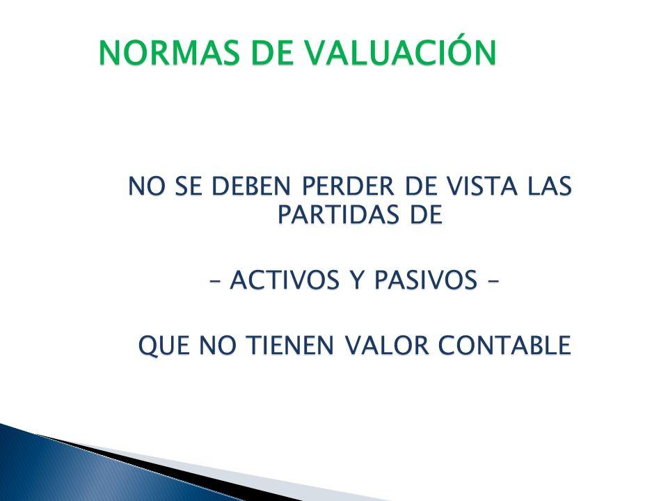 NORMAS DE VALUACIÓN NO SE DEBEN PERDER DE VISTA LAS PARTIDAS DE
