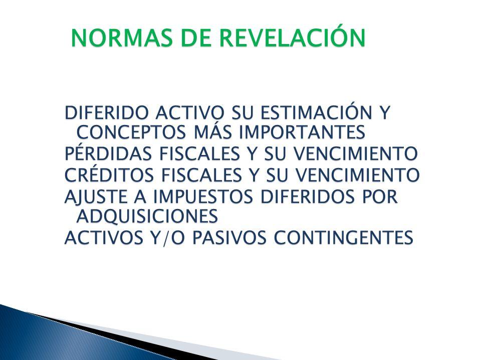 NORMAS DE REVELACIÓNDIFERIDO ACTIVO SU ESTIMACIÓN Y CONCEPTOS MÁS IMPORTANTES. PÉRDIDAS FISCALES Y SU VENCIMIENTO.