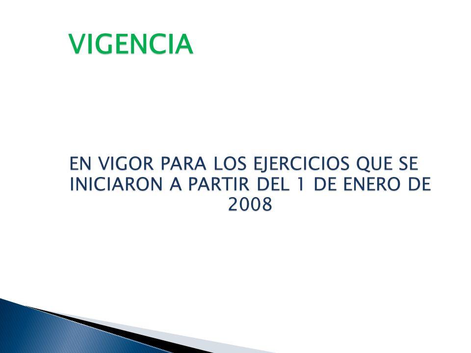 VIGENCIA EN VIGOR PARA LOS EJERCICIOS QUE SE INICIARON A PARTIR DEL 1 DE ENERO DE 2008