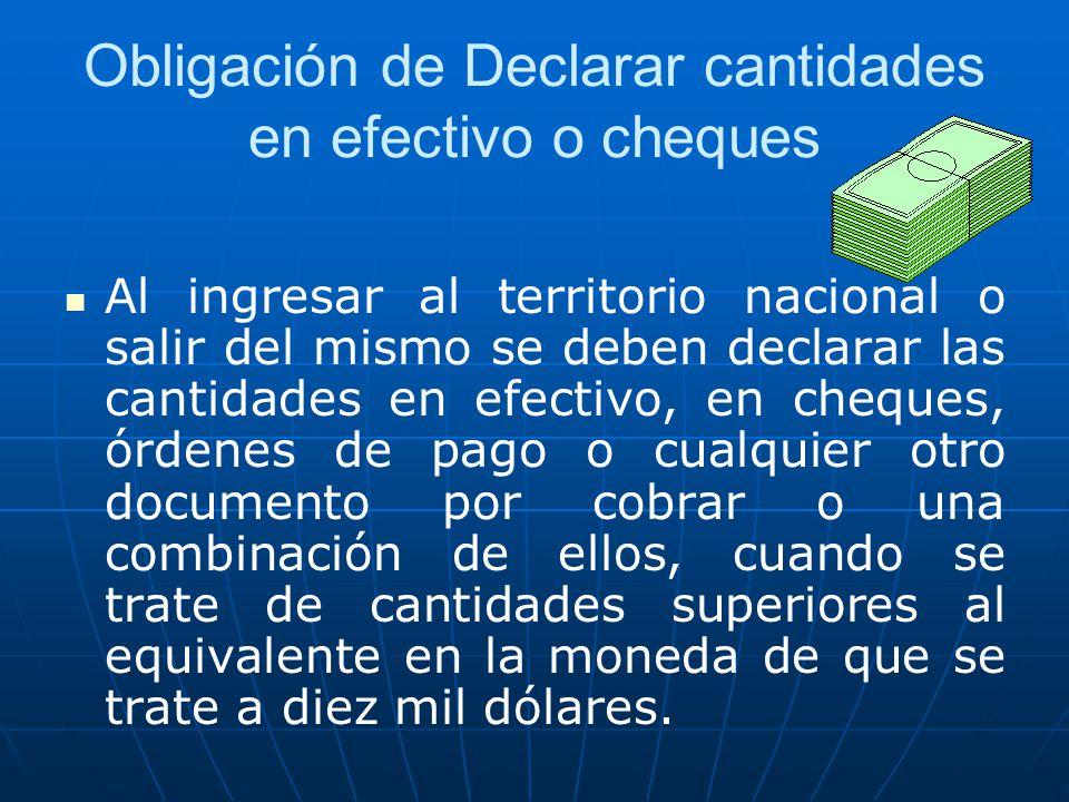 Obligación de Declarar cantidades en efectivo o cheques