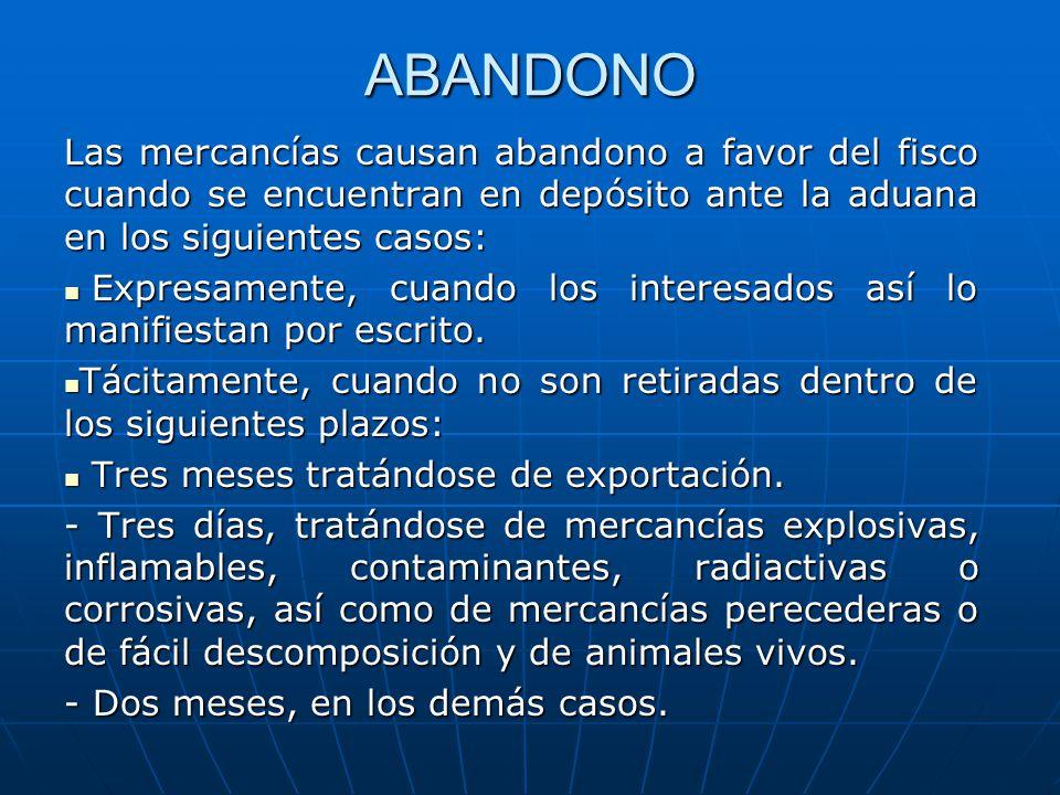 ABANDONO Las mercancías causan abandono a favor del fisco cuando se encuentran en depósito ante la aduana en los siguientes casos:
