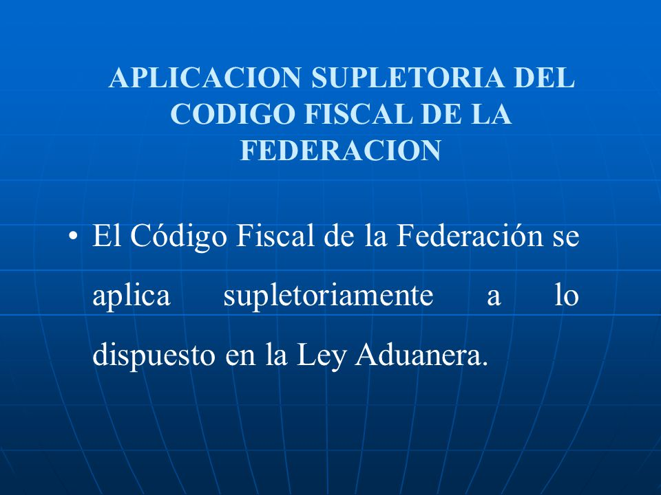 APLICACION SUPLETORIA DEL CODIGO FISCAL DE LA FEDERACION