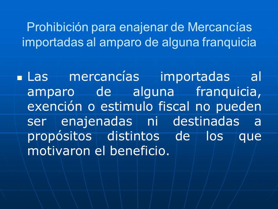 Prohibición para enajenar de Mercancías importadas al amparo de alguna franquicia