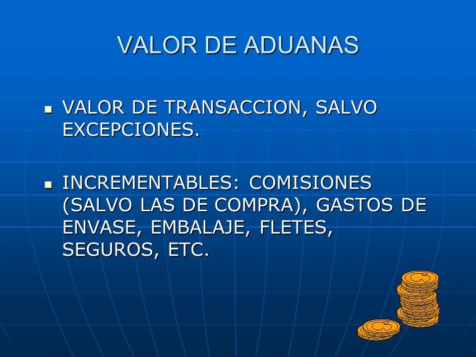 VALOR DE ADUANAS VALOR DE TRANSACCION, SALVO EXCEPCIONES.