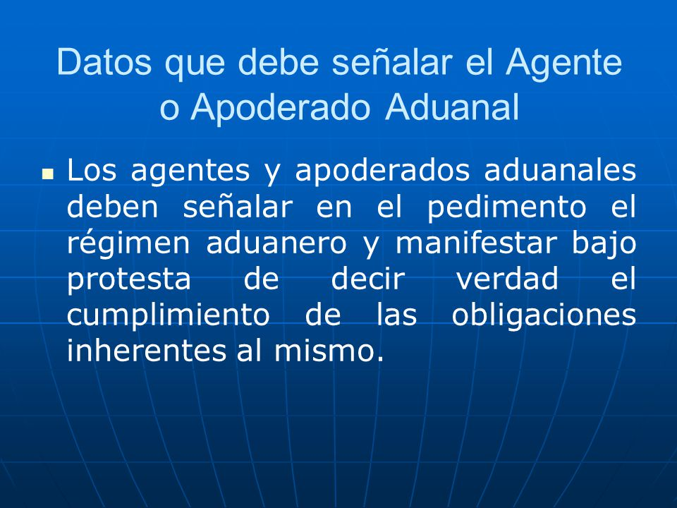 Datos que debe señalar el Agente o Apoderado Aduanal