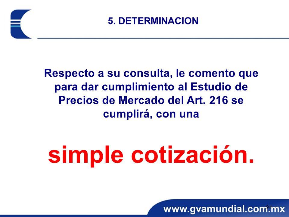 5. DETERMINACION Respecto a su consulta, le comento que para dar cumplimiento al Estudio de Precios de Mercado del Art. 216 se cumplirá, con una.