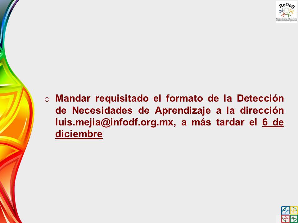 Mandar requisitado el formato de la Detección de Necesidades de Aprendizaje a la dirección luis.mejia@infodf.org.mx, a más tardar el 6 de diciembre