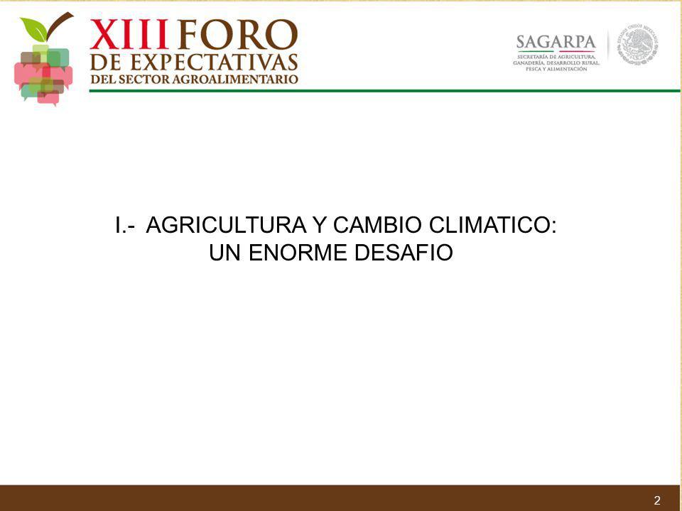 I.- AGRICULTURA Y CAMBIO CLIMATICO: UN ENORME DESAFIO