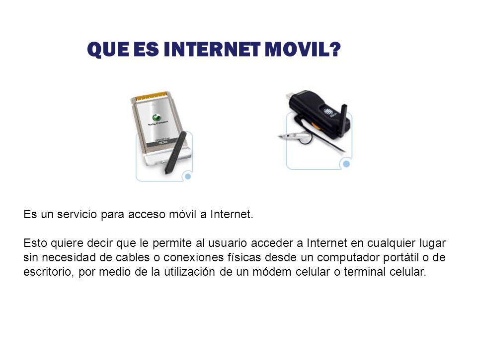 QUE ES INTERNET MOVIL Es un servicio para acceso móvil a Internet.